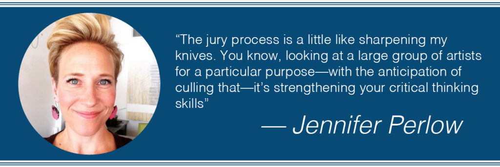 Image of Jennifer Perlow with a quote that reads: The jury process is a little like sharpening my knives. You know, looking at a large group of artists for a particular purpose – with the anticipation of culling that – it's strengthening your critical thinking skills.