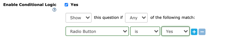 "Image displays a checkbox that will turn conditional logic on and criteria for when that conditional logic is met. The criteria selected is that the question ""Radio Button"" was answered ""Yes."""
